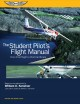 Cover for The student pilot's flight manual: from first flight to private certificate