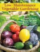 Cover for Low-maintenance vegetable gardening: bumper crops in minutes a day using ra...