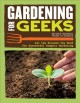 Cover for Gardening for geeks: all the science you need for successful organic garden...