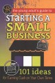 Cover for The Young Adult's Guide to Starting a Small Business: 101 Ideas for Earning...