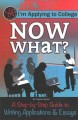 Cover for Iѫm Applying to College: Now What? a Step-by-step Guide to Writing Applica...
