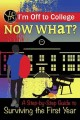 Cover for Iѫm Off to College: Now What? a Step-by-step Guide to Surviving the First ...