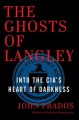 Cover for The ghosts of Langley: into the CIA's heart of darkness