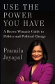 Cover for Use the power you have: a brown woman's guide to politics and political cha...