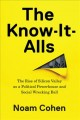 Cover for The know-it-alls: the rise of Silicon Valley as a political powerhouse and ...