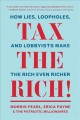 Cover for Tax the rich!: how lies, loopholes, and lobbyists make the rich even richer