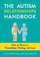 Cover for The Autism Relationships Handbook: How to Thrive in Friendships, Dating, an...