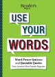 Cover for Reader's Digest Use Your Words: Word Power Quizzes & Quotable Quotes from A...