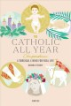 Cover for The Catholic all year compendium: liturgical living for real life