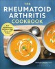 Cover for The rheumatoid arthritis cookbook: anti-inflammatory recipes to fight flare...