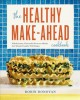 Cover for The healthy make-ahead cookbook: wholesome, flavorful freezer meals the who...