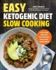 Cover for Easy ketogenic diet slow cooking: low-carb, high-fat keto recipes that cook...