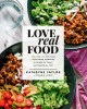 Cover for Love real food: more than 100 feel-good vegetarian favorites to delight the...
