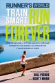 Cover for Train smart run forever: how to be a fit and healthy lifelong runner follow...