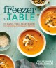 Cover for From freezer to table: 75+ simple, whole foods recipes for gathering, cooki...