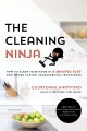 Cover for The cleaning ninja: how to clean your home in 8 minutes flat and other clev...