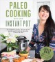 Cover for Paleo cooking with your instant pot: 80 incredible gluten- and grain-free r...