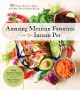 Cover for Amazing Mexican Favorites With Your Instant Pot: 80 Tacos, Burritos, Fajita...
