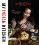 Cover for My Indian Kitchen: 75+ Authentic, Easy and Nourishing Recipes for Your Fami...