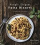 Cover for Simple, Elegant Pasta Dinners: 75 Dishes With Inspired Sauces