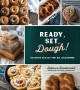 Cover for Ready, Set, Dough!: Beginner Breads for All Occasions