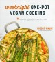 Cover for Weeknight One-pot Vegan Cooking: 75 Effortless Recipes With Maximum Flavor ...