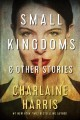 Cover for Small kingdoms & other stories