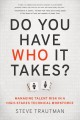 Cover for Do you have who it takes?: managing talent risk in a high-stakes technical ...