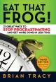 Cover for Eat that frog!: 21 great ways to stop procrastinating and get more done in ...
