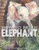 Cover for How to be an elephant: growing up in the African wild