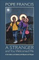 Cover for A stranger and you welcomed me: a call to mercy and solidarity with migrant...