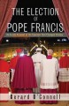 Cover for The election of Pope Francis: an inside account of the conclave that change...