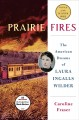 Cover for Prairie fires: the American dreams of Laura Ingalls Wilder