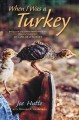 Cover for When I was a turkey: based on the Emmy award-winning PBS documentary My lif...