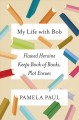 Cover for My life with Bob: flawed heroine keeps book of books, plot ensues