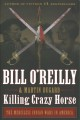 Cover for Killing Crazy Horse: the merciless Indian wars in America