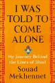 Cover for I was told to come alone: my journey behind the lines of jihad