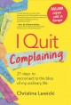 Cover for I quit complaining: {21 days to reconnect to the bliss of my ordinary life}