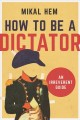 Cover for How to be a dictator: an irreverent guide