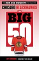 Cover for The big 50: Chicago Blackhawks: the men and moments that made the Chicago B...