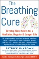 Cover for The Breathing Cure: Exercises to Develop New Breathing Habits for a Healthi...