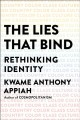 Cover for The lies that bind: rethinking identity, creed, country, color, class, cult...