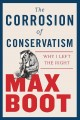 Cover for The corrosion of conservatism: why I left the right