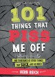 Cover for 101 Things That Piss Me Off: And Thousands of Other Things That Suck Just A...