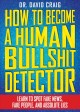 Cover for How to Become a Human Bullshit Detector: Learn to Spot Fake News, Fake Scie...
