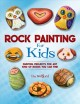 Cover for Rock painting for kids: painting projects for rocks of any kind you can fin...