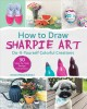 Cover for How to Draw Sharpie Art: Do-it-yourself Colorful Creations
