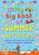 Cover for My Big Book of Summer Activities: Packed With Creative Crafts to Make and O...