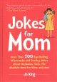 Cover for Jokes for Mom: Quips and Wisecracks About Work, Kids, Wine, Men, and More