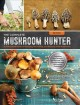 Cover for The Complete Mushroom Hunter: Illustrated Guide to Foraging, Harvesting, an...